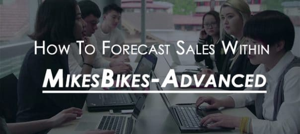 Picture with text overlaying saying how to forecast sales within MikesBikes Advanced