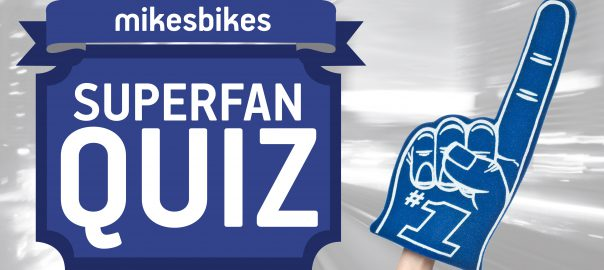 MikesBikes SuperFan Quiz