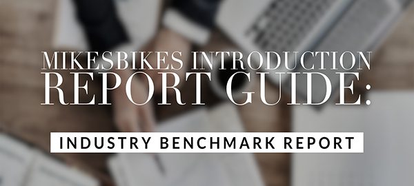 MikesBikes Intro Report Guide - Industry Benchmark Report