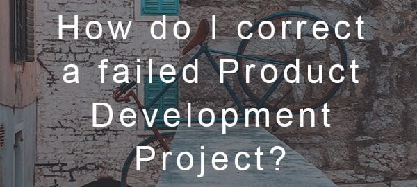 Correcting a failed product development project